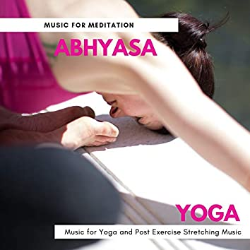 Abhyasa Yoga (Music For Meditation, Music For Yoga And Post Exercise Stretching Music)