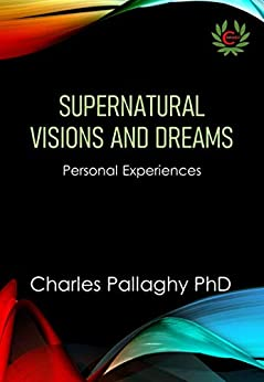 Supernatural Visions and Dreams: Personal Experiences by [Charles Pallaghy, John Seamons]