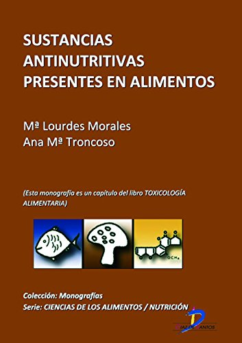 Sustancias antinutritivas presentes en los alimentos ( Este capitulo pertenece al libro Toxicología alimentaria ) (Spanish Edition)