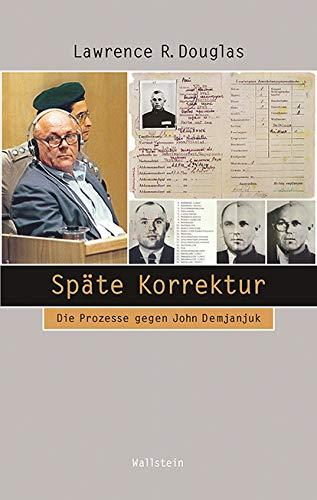 Späte Korrektur: Die Prozesse gegen John Demjanjuk (Beiträge zur Geschichte des 20. Jahrhunderts)