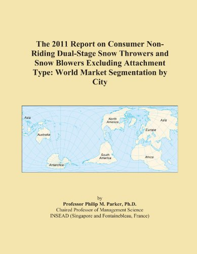 The 2011 Report on Consumer Non-Riding Dual-Stage Snow Throwers and Snow Blowers Excluding Attachment Type: World Market Segmentation by City
