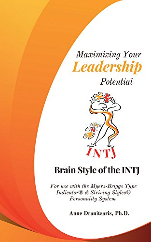 Maximizing Your Leadership Potential:  Brain Style of the INTJ: For use with the Myers-Briggs Type Indicator & Striving Styles Personality System