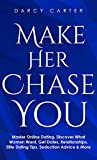 Make Her Chase You: Master Online Dating, Discover What Women Want, Get Dates, Relationships, Elite Dating Tips, Seduction Advice & More
