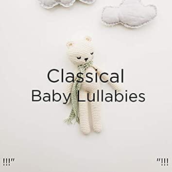 "!!!"" Classical Baby Lullabies ""!!!"