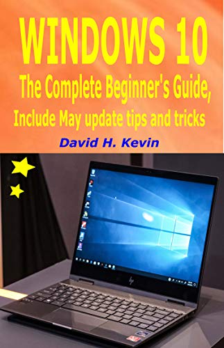 Windows 10: The complete Beginner's Guide, Include May 2019 Update tips and tricks (English Edition)