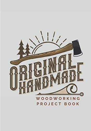 WoodWorking Project Book: Original Handmade | Carving Journal to Keep Track and Reviews Of Your Woodwork, Carpentry Projects for Carpenter, Woodworker ... Components, Price and More On 100 Sheets.