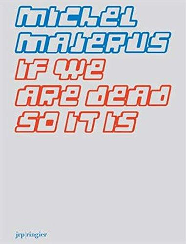 Michel Majerus: if we are dead, so it is