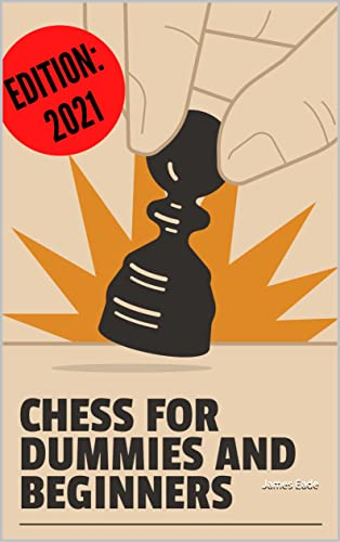 Chess for dummies and beginners: A Complete Overview of the Board, Pieces, and Strategies to Win Chess for Kids Simple Step by Step Instructions to Understand and Master Rules, Fundamentals, Board