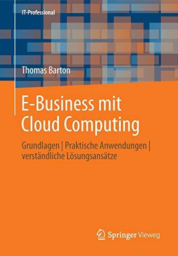 E-Business mit Cloud Computing: Grundlagen   Praktische Anwendungen   verständliche Lösungsansätze (IT-Professional)