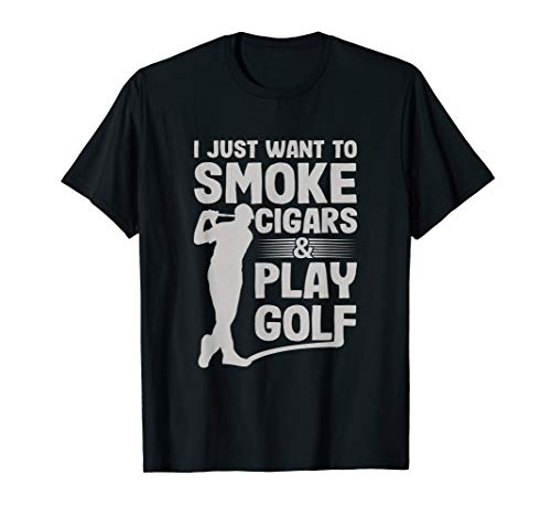 I Just Want to Smoke Cigars And Play Golf Funny Dad T-Shirt