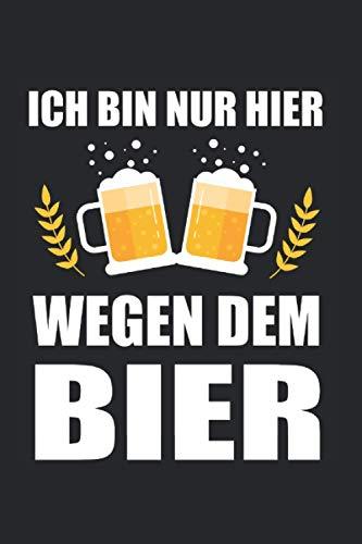 Ich bin nur hier wegen dem Bier: Bier & Bierliebhaber Notizbuch 6' x 9' Bierkrug Biertrinker Geschenk