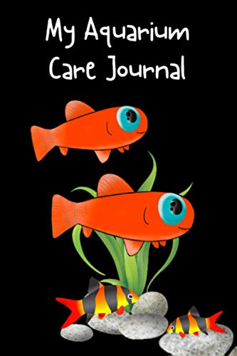 My Aquarium Care Journal: Custom Aquarium Logging Book, Great For Tracking, Scheduling Routine Maintenance, Including Water Chemistry And Fish Health.