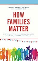 How Families Matter: Simply Complicated Intersections of Race, Gender, and Work