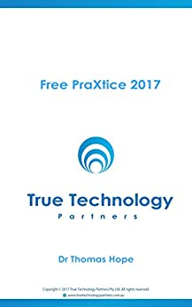 Free PraXtice 2017: Free PraXtice 2017 from True Technology Partners by [Dr Thomas Hope]