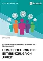 Homeoffice und die Entgrenzung von Arbeit. Welche Auswirkungen hat die alternierende Teleheimarbeit?