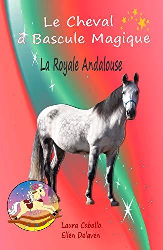 Le Cheval à Bascule Magique: 6 - La Royale Andalouse