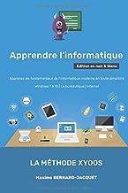 Livres APPRENDRE L'INFORMATIQUE: Apprenez les fondamentaux de l'informatique moderne en toute simplicité - Windows 7 à 10 - La bureautique - Internet PDF