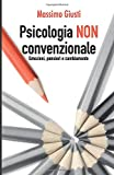 Psicologia NON Convenzionale: Emozioni, Pensieri, Cambiamento