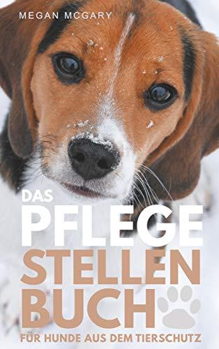 Das Pflegestellen-Buch: ...für Hunde aus dem Tierschutz