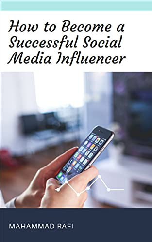 Become a Successful Social Media Influencer (English Edition)