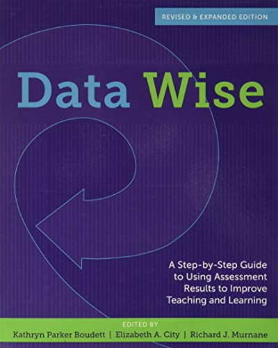 Data Wise, Revised and Expanded Edition: A Step-by-Step Guide to Using Assessment Results to Improve