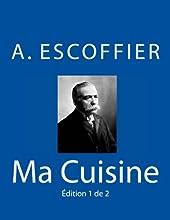 Ma Cuisine - Edition 1 de 2: Auguste Escoffier l'original de 1934 d'Auguste Escoffier