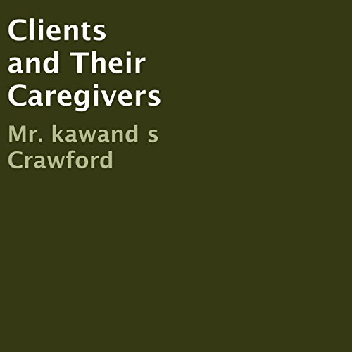 Clients and Their Caregivers audiobook cover art
