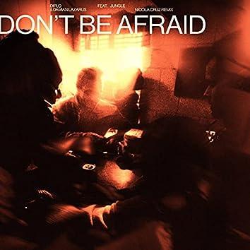 Don't Be Afraid (feat. Jungle) (Nicola Cruz Remix)