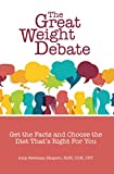 The Great Weight Debate: Get the Facts and Choose the Diet That's Right For You (English Edition)