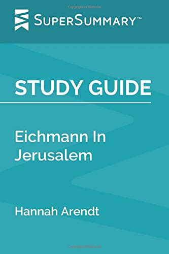 Study Guide: Eichmann In Jerusalem by Hannah Arendt (SuperSummary)