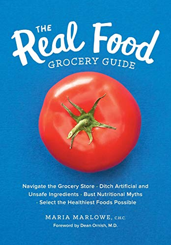 Compare Textbook Prices for The Real Food Grocery Guide: Navigate the Grocery Store, Ditch Artificial and Unsafe Ingredients, Bust Nutritional Myths, and Select the Healthiest Foods Possible Illustrated Edition ISBN 9781592337552 by Marlowe, Maria,Ornish, Dean