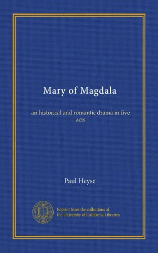 Mary of Magdala: an historical and romantic drama in five acts