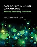 Case Studies in Neural Data Analysis: A Guide for the Practicing Neuroscientist (Computational Neuroscience) - Mark A. (Boston University) Kramer