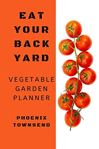 Read About Eat Your Back Yard: Vegetable Garden Planner