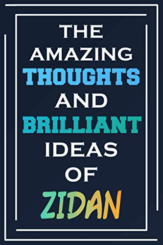The Amazing Thoughts And Brilliant Ideas Of Zidan: Blank Lined Notebook | Personalized Name Gifts