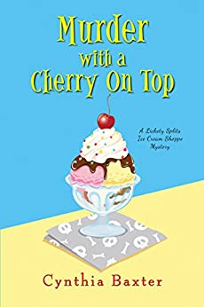 Murder with a Cherry on Top (A Lickety Splits Mystery Book 1) by [Cynthia Baxter]