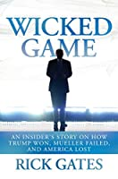 Wicked Game: An Insider's Story on How Trump Won, Mueller Failed, and America Lost