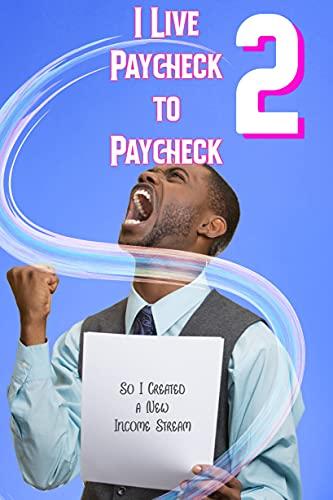 Couverture du livre I Live Paycheck to Paycheck 2: So I Created a New Income Stream (Massive Passive Income Books Book 22) (English Edition)