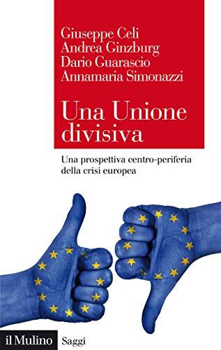 Una Unione divisiva. Una prospettiva centro-periferia della crisi europea