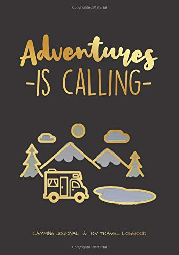 ADVENTURES ARE CALLING: CAMPING JOURNAL & RV TRAVEL LOGBOOK   KEEP TRACK OF EVERY CAMPSITE YOU STAY AT   ROAD TRIP PLANNER   KEEPSAKE DIARY   MEMORY NOTEBOOK FOR CAMPERS   CARAVAN   GLAMPING LOG BOOK.