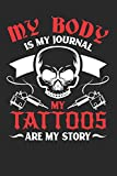 My Tattoos are my Story: Lined notebook for the journal or diary for women and men