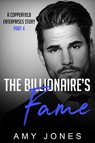 The Billionaire's Fame: A Copperfield Enterprises Story Part 4 (The Copperfield Enterprises Series) (English Edition)