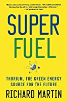 Superfuel: Thorium, the Green Energy Source for the Future (MacSci)