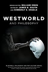 Westworld and Philosophy: If You Go Looking for the Truth, Get the Whole Thing (The Blackwell Philosophy and Pop Culture Series) Kindle Edition