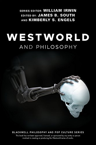 Westworld and Philosophy: If You Go Looking for the Truth, Get the Whole Thing (The Blackwell Philosophy and Pop Culture Series) (English Edition)