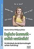 Englische Grammatik – endlich verständlich!: Ein Arbeitsbuch, das die Grammatikregeln auf den Punkt bringt!