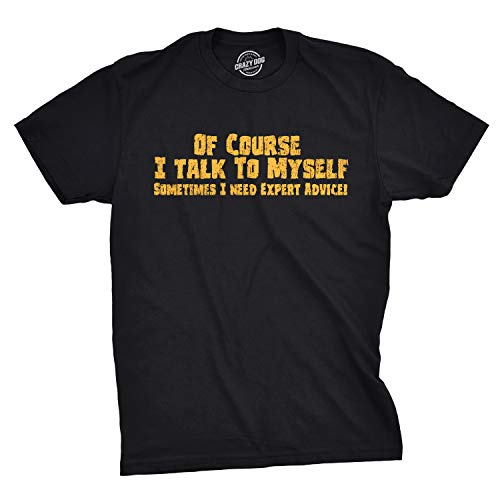 Mens of Course I Talk to Myself Sometimes I Need Expert Advice Funny Sarcasm T Shirt (Black) - XL