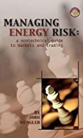 Managing Energy Risk: A Nontechnical Guide to Markets and Trading (Pennwell Nontechnical Series)