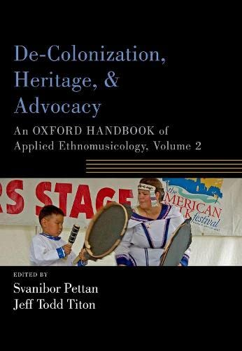 Compare Textbook Prices for De-Colonization, Heritage, and Advocacy: An Oxford Handbook of Applied Ethnomusicology, Volume 2 Oxford Handbooks Illustrated Edition ISBN 9780190885731 by Pettan, Svanibor,Titon, Jeff