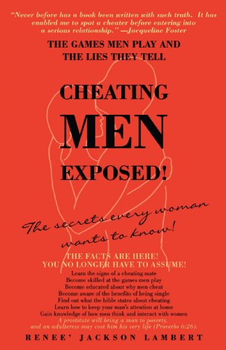 CHEATING MEN EXPOSED!: THE GAMES MEN PLAY AND THE LIES THEY TELL
